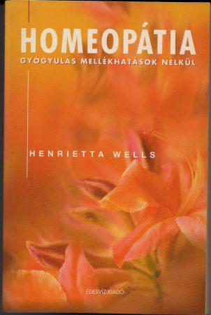 Henrietta Wells: Homeopátia - gyógyulás mellékhatások nélkül
