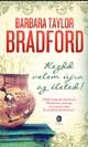 Barbara Taylor Bradford: Kezdd velem újra az életed!